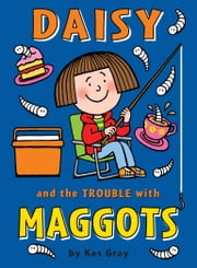 Daisy and the Trouble with Maggots ebook by Kes Gray