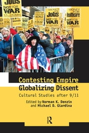 Contesting Empire, Globalizing Dissent - Cultural Studies After 9/11 ebook by Norman K. Denzin,Michael D. Giardina