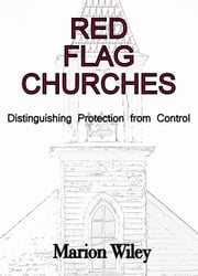 Red Flag Churches: Distinguishing Protection from Control ebook by Marion Wiley