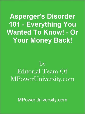 Asperger's Disorder 101 - Everything You Wanted To Know! - Or Your Money Back! ebook by Editorial Team Of MPowerUniversity.com