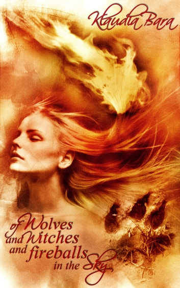 Of Wolves and Witches and Fireballs in the Sky - (adult fairy tales) eBook by Klaudia Bara