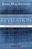 Revelation - The Christian's Ultimate Victory ebook by John F. MacArthur
