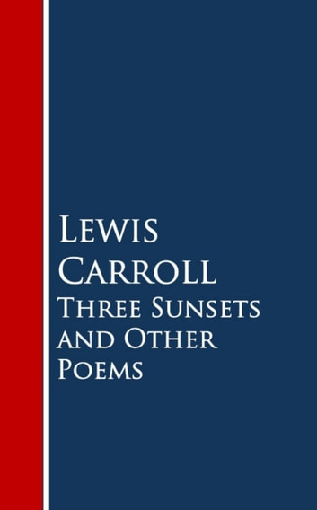 Three Sunsets and Other Poems ebook by Lewis Carroll