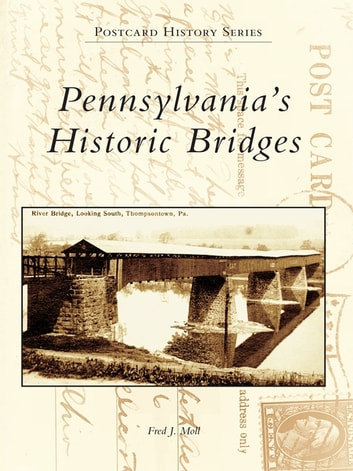 Pennsylvania's Historic Bridges ebook by Fred J. Moll