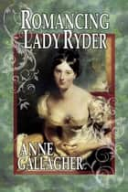 Romancing Lady Ryder ebook by Anne Gallagher