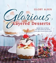 Glorious Layered Desserts ebook by Glory Albin