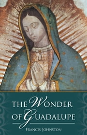 The Wonder of Guadalupe 電子書 by Francis Johnston