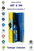 ART & VIN - TAITTINGER COLLECTION - Galie d'Art sur Bouteilles 5 ebook by Philippe MARGOT
