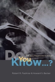 """Do You Know...?"" - The Jazz Repertoire in Action ebook by Robert R. Faulkner, Howard S. Becker"