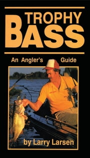 Trophy Bass - An Angler's Guide ebook by Larry Larsen