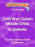 Shmoop US History Guide: Cold War: Cuban Missile Crisis to Detente ebook by Shmoop