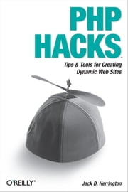 PHP Hacks - Tips & Tools For Creating Dynamic Websites ebook by Jack D. Herrington