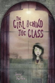The Girl Behind the Glass ebook by Jane Kelley