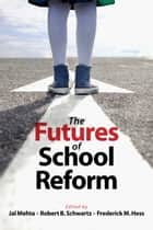 The Futures of School Reform ebook by Jal Mehta,Robert B. Schwartz,Frederick M. Hess