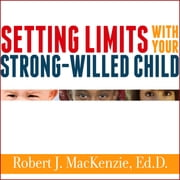 Setting Limits with Your Strong-Willed Child - Eliminating Conflict by Establishing Clear, Firm, and Respectful Boundaries audiobook by Robert J. MacKenzie, Ed. D.