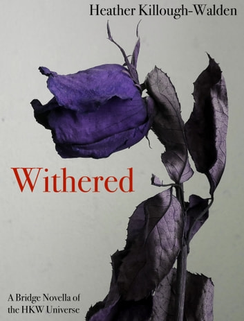 Withered (A bridge novella of the HKW Universe) ebook by Heather Killough-Walden