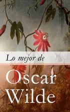 Lo mejor de Oscar Wilde ebook by Oscar Wilde
