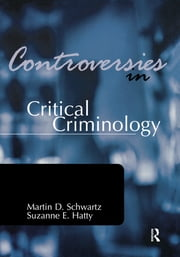 Controversies in Critical Criminology ebook by Martin Schwartz,Suzanne E. Hatty