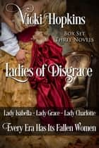 Ladies of Disgrace Box Set ebook by Vicki Hopkins