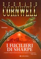I fucilieri di Sharpe - Le avventure di Richard Sharpe ebook by Bernard Cornwell