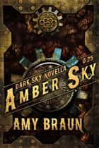 Amber Sky - A Dark Sky Novella eBook by Amy Braun