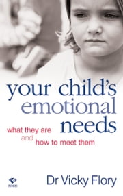 Your Child's Emotional Needs - What are they and how to meet them ebook by Vicky Flory