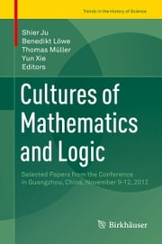 Cultures of Mathematics and Logic - Selected Papers from the Conference in Guangzhou, China, November 9-12, 2012 ebook by