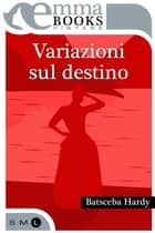 Variazioni sul destino ebook by Batsceba Hardy