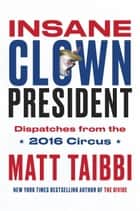 Insane Clown President ebook by Matt Taibbi,Victor Juhasz