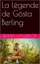 La légende de Gösta Berling eBook by Selma LAGERLÖF