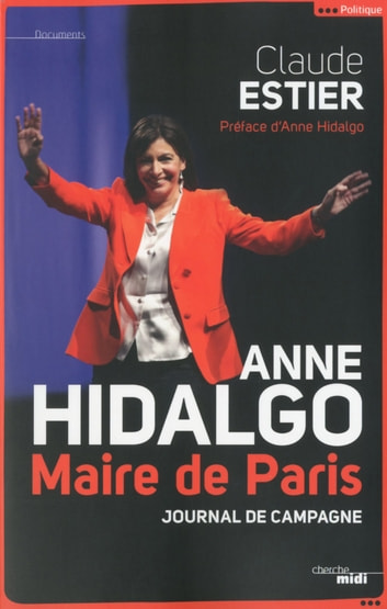 Anne Hidalgo, Maire de Paris - Journal de campagne ebook by Claude ESTIER,Anne HIDALGO