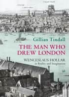 The Man Who Drew London ebook by Gillian Tindall