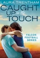 Caught Up in the Touch - Falcon Football Series ebook by Laura Trentham