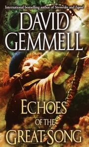 Echoes of the Great Song - A Novel ebook by David Gemmell