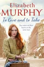 To Give and To Take ebook by Elizabeth Murphy