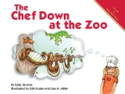 The Chef Down at the Zoo ebook by Kate Jerome,Kate Boehm Jerome,Erik Kuska
