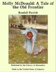 Molly McDonald: A Tale of the Old Frontier ebook by Randall Parrish