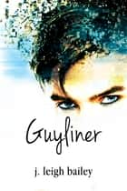 Guyliner ebook by j. leigh bailey