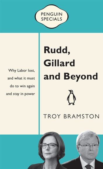 Rudd, Gillard and Beyond: Penguin Special - Penguin Special ebook by Troy Bramston