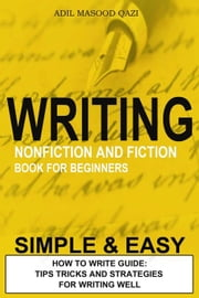 Writing Nonfiction and Fiction Book for Beginners - Writing ebook by Adil Masood Qazi