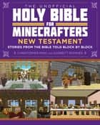 The Unofficial Holy Bible for Minecrafters: New Testament - Stories from the Bible Told Block by Block ebook by Christopher Miko, Garrett Romines