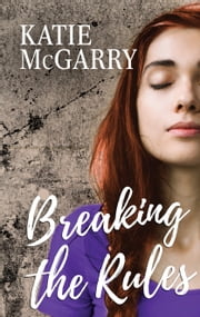 Breaking the Rules - A Coming of Age YA Romance ebook by Katie McGarry