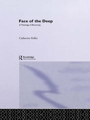 The Face of the Deep - A Theology of Becoming ebook by Catherine Keller
