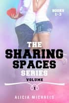 Sharing Spaces Volume 1 ebook by Alicia Michaels