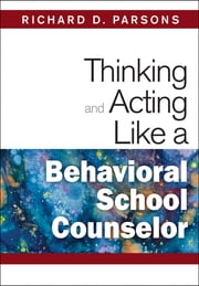 Thinking and Acting Like a Behavioral School Counselor ebook by Dr. Richard D. Parsons