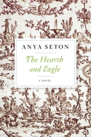 The Hearth and Eagle ebook by Anya Seton