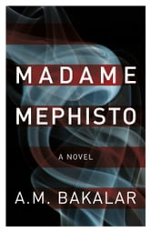 Madame Mephisto ebook by A.M. Bakalar