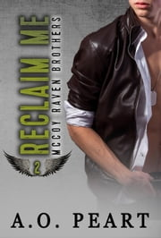 Reclaim Me - McCoy Raven Brothers, #2 ebook by A.O. Peart