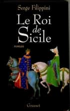 Le roi de Sicile ebook by Serge Filippini