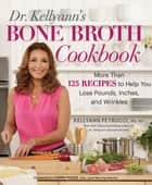 Dr. Kellyann's Bone Broth Cookbook - 125 Recipes to Help You Lose Pounds, Inches, and Wrinkles ebook by Kellyann Petrucci, Karen Pickus